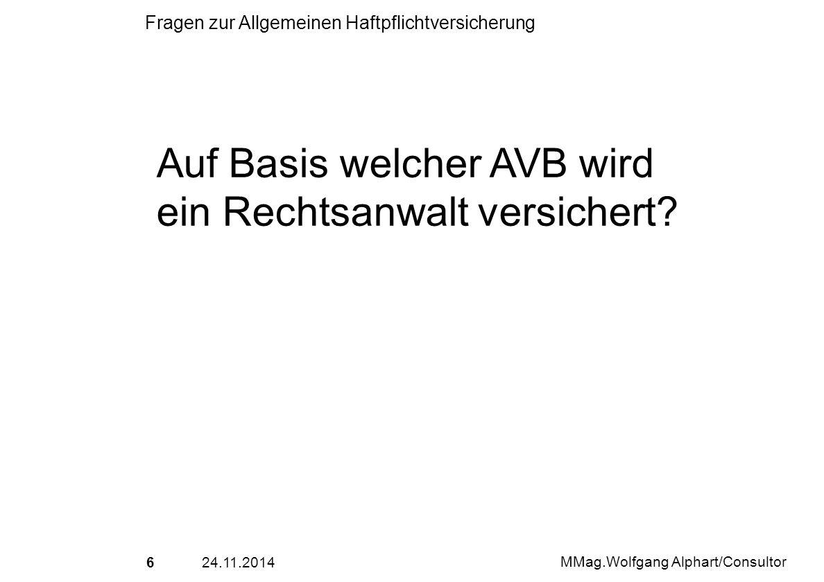 624.11.2014 MMag.Wolfgang Alphart/Consultor Fragen zur Allgemeinen Haftpflichtversicherung Auf Basis welcher AVB wird ein Rechtsanwalt versichert?