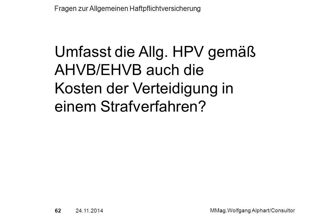 6224.11.2014 MMag.Wolfgang Alphart/Consultor Fragen zur Allgemeinen Haftpflichtversicherung Umfasst die Allg. HPV gemäß AHVB/EHVB auch die Kosten der