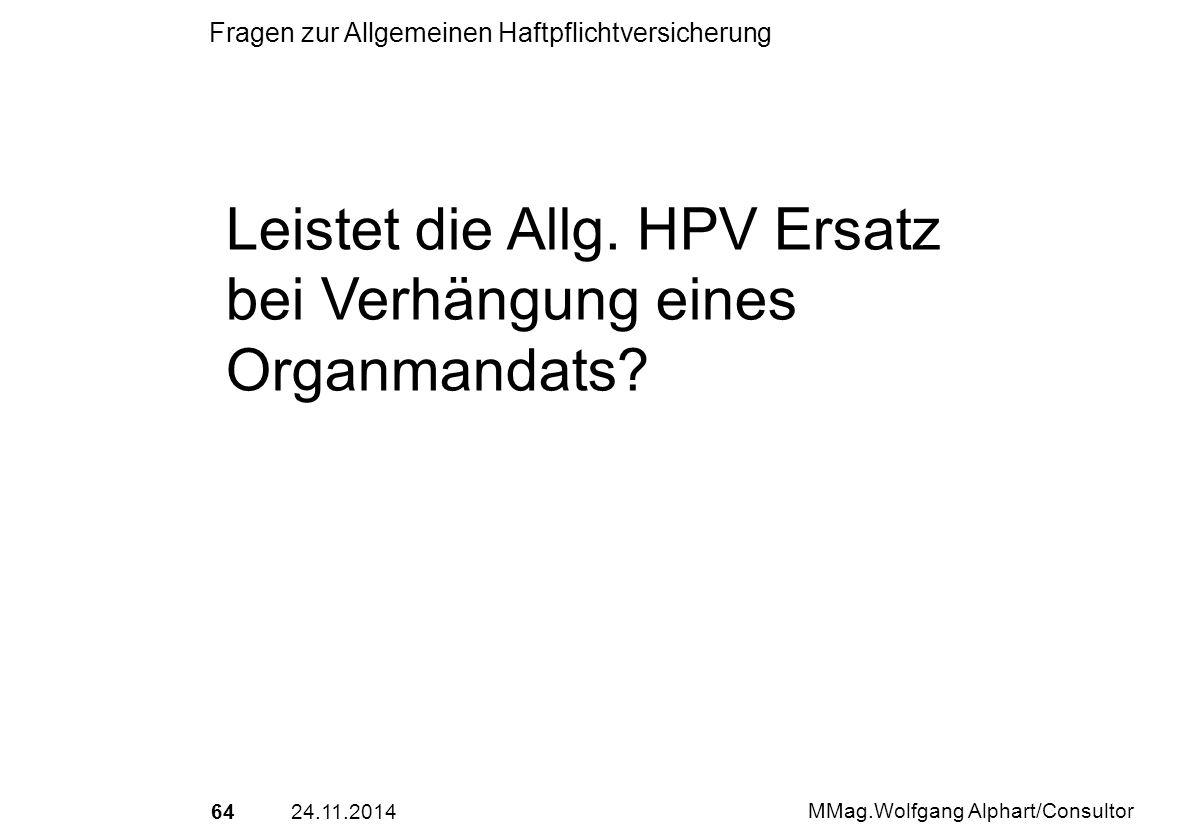 6424.11.2014 MMag.Wolfgang Alphart/Consultor Fragen zur Allgemeinen Haftpflichtversicherung Leistet die Allg. HPV Ersatz bei Verhängung eines Organman