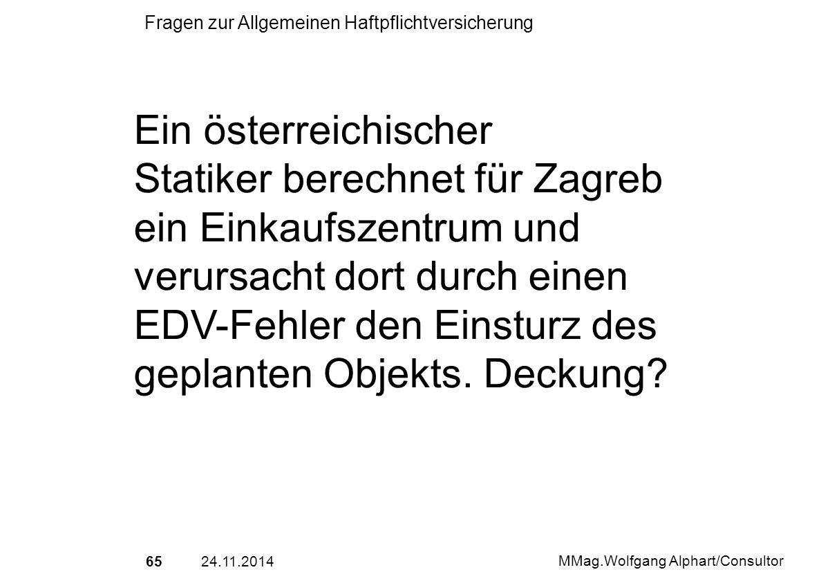 6524.11.2014 MMag.Wolfgang Alphart/Consultor Fragen zur Allgemeinen Haftpflichtversicherung Ein österreichischer Statiker berechnet für Zagreb ein Ein
