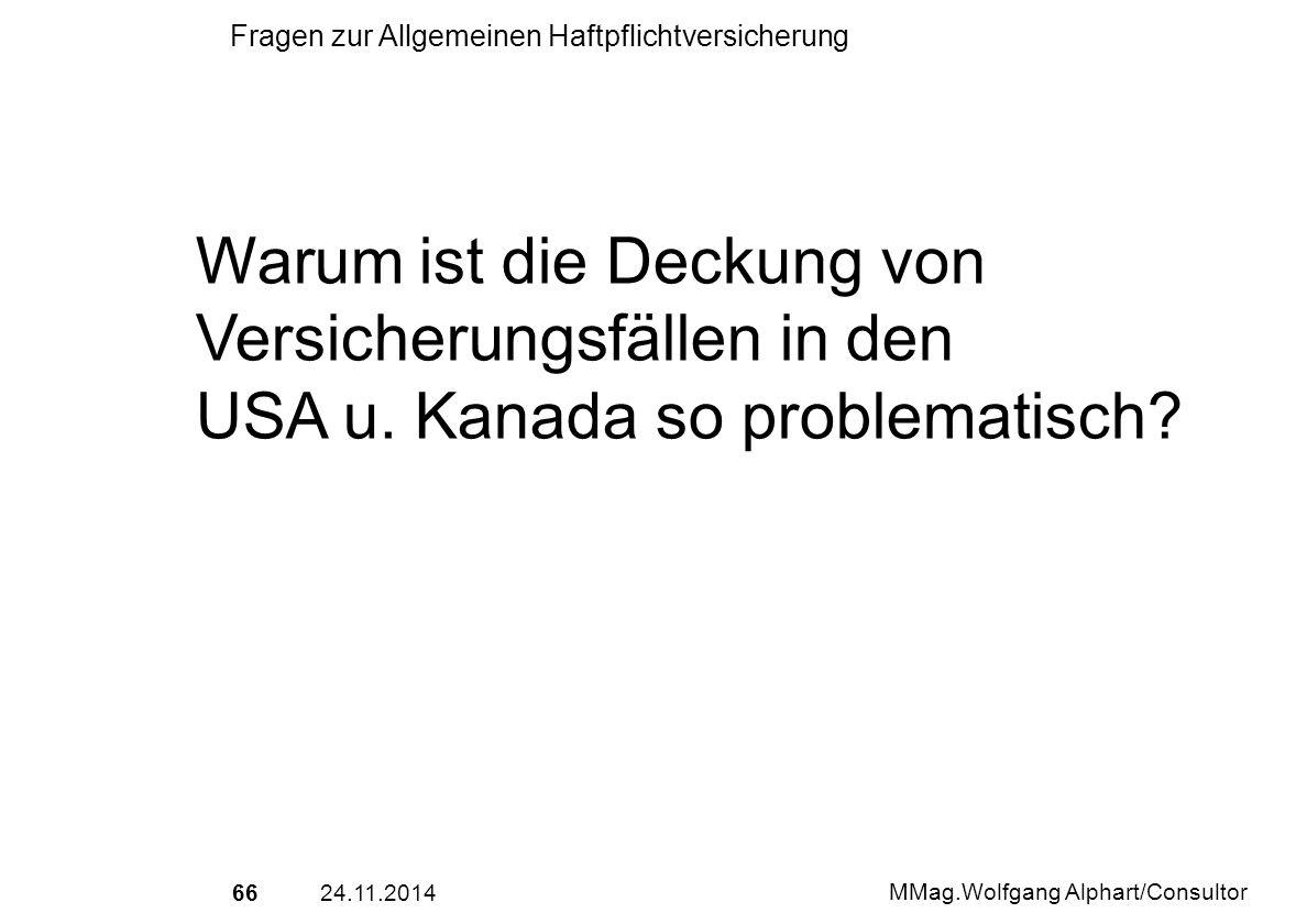 6624.11.2014 MMag.Wolfgang Alphart/Consultor Fragen zur Allgemeinen Haftpflichtversicherung Warum ist die Deckung von Versicherungsfällen in den USA u