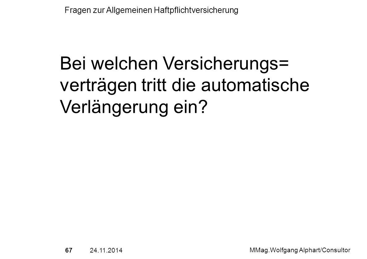 6724.11.2014 MMag.Wolfgang Alphart/Consultor Fragen zur Allgemeinen Haftpflichtversicherung Bei welchen Versicherungs= verträgen tritt die automatisch