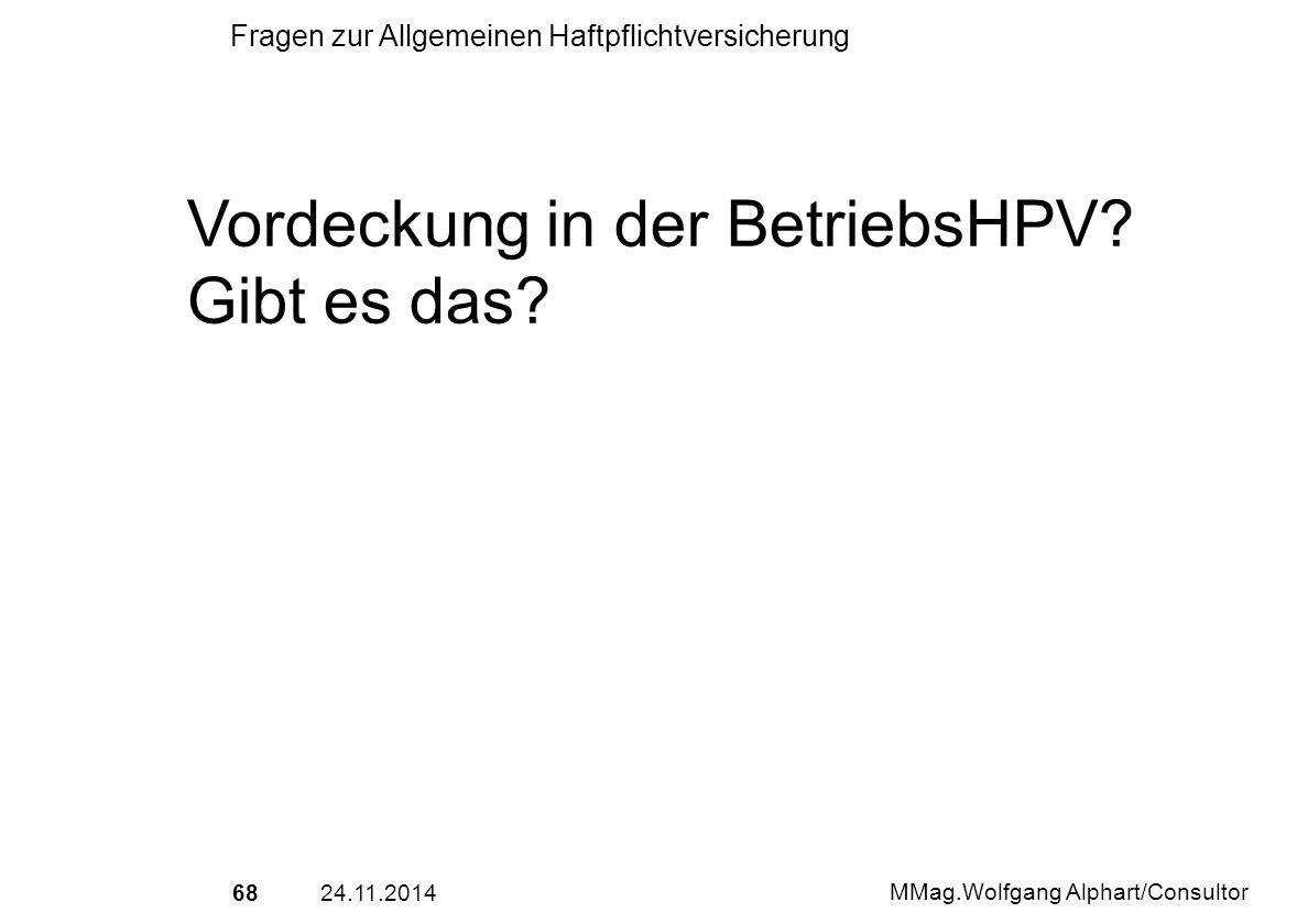 6824.11.2014 MMag.Wolfgang Alphart/Consultor Fragen zur Allgemeinen Haftpflichtversicherung Vordeckung in der BetriebsHPV? Gibt es das?