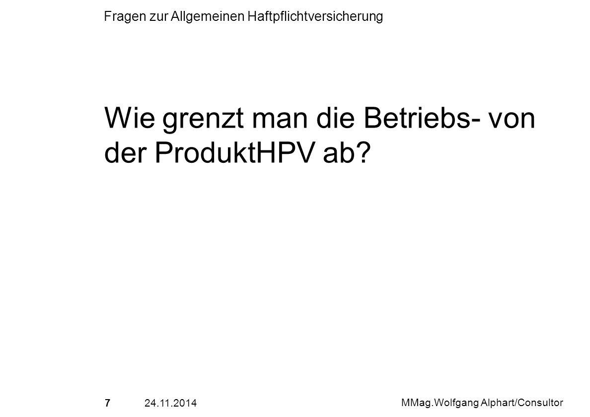 824.11.2014 MMag.Wolfgang Alphart/Consultor Fragen zur Allgemeinen Haftpflichtversicherung Gehört die Haltung und Verwendung von KFZ zur Betriebshaftpflichtversicherung?