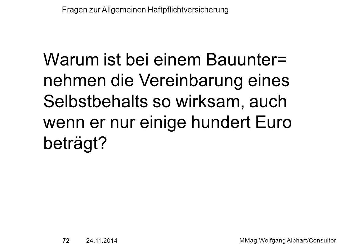 7224.11.2014 MMag.Wolfgang Alphart/Consultor Fragen zur Allgemeinen Haftpflichtversicherung Warum ist bei einem Bauunter= nehmen die Vereinbarung eine