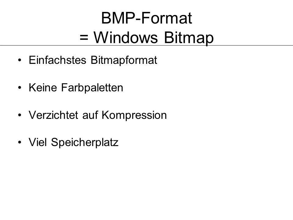 BMP-Format = Windows Bitmap Einfachstes Bitmapformat Keine Farbpaletten Verzichtet auf Kompression Viel Speicherplatz