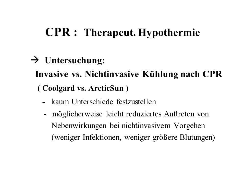 CPR : Therapeut. Hypothermie  Untersuchung: Invasive vs. Nichtinvasive Kühlung nach CPR ( Coolgard vs. ArcticSun ) - kaum Unterschiede festzustellen