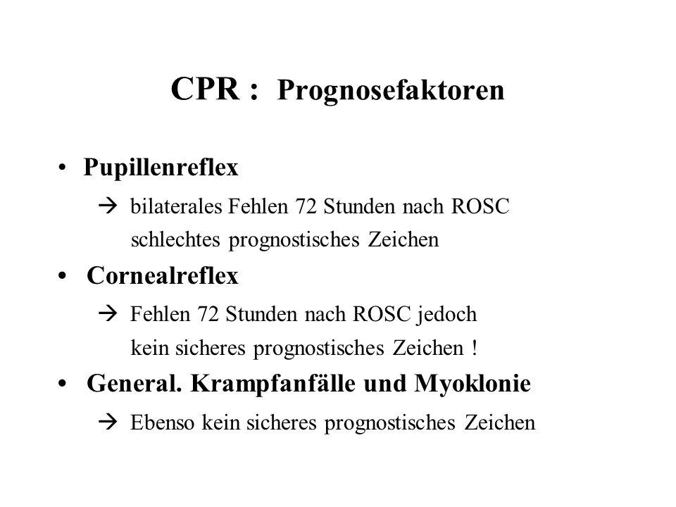 CPR : Prognosefaktoren Pupillenreflex  bilaterales Fehlen 72 Stunden nach ROSC schlechtes prognostisches Zeichen Cornealreflex  Fehlen 72 Stunden na