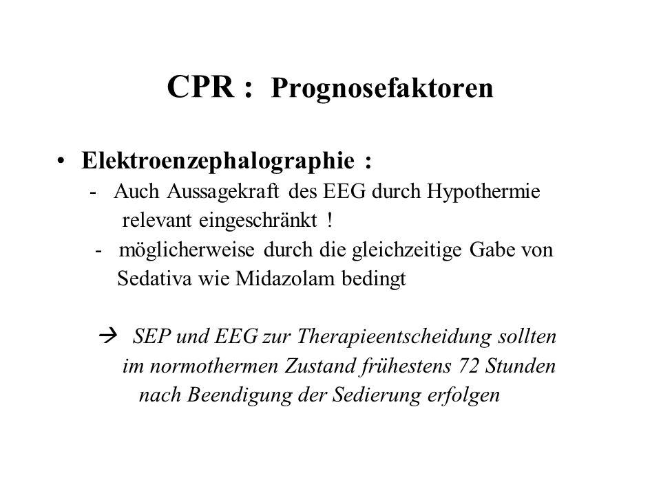 CPR : Prognosefaktoren Elektroenzephalographie : - Auch Aussagekraft des EEG durch Hypothermie relevant eingeschränkt ! - möglicherweise durch die gle