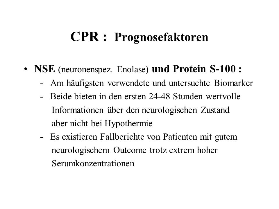 CPR : Prognosefaktoren NSE (neuronenspez. Enolase) und Protein S-100 : - Am häufigsten verwendete und untersuchte Biomarker - Beide bieten in den erst