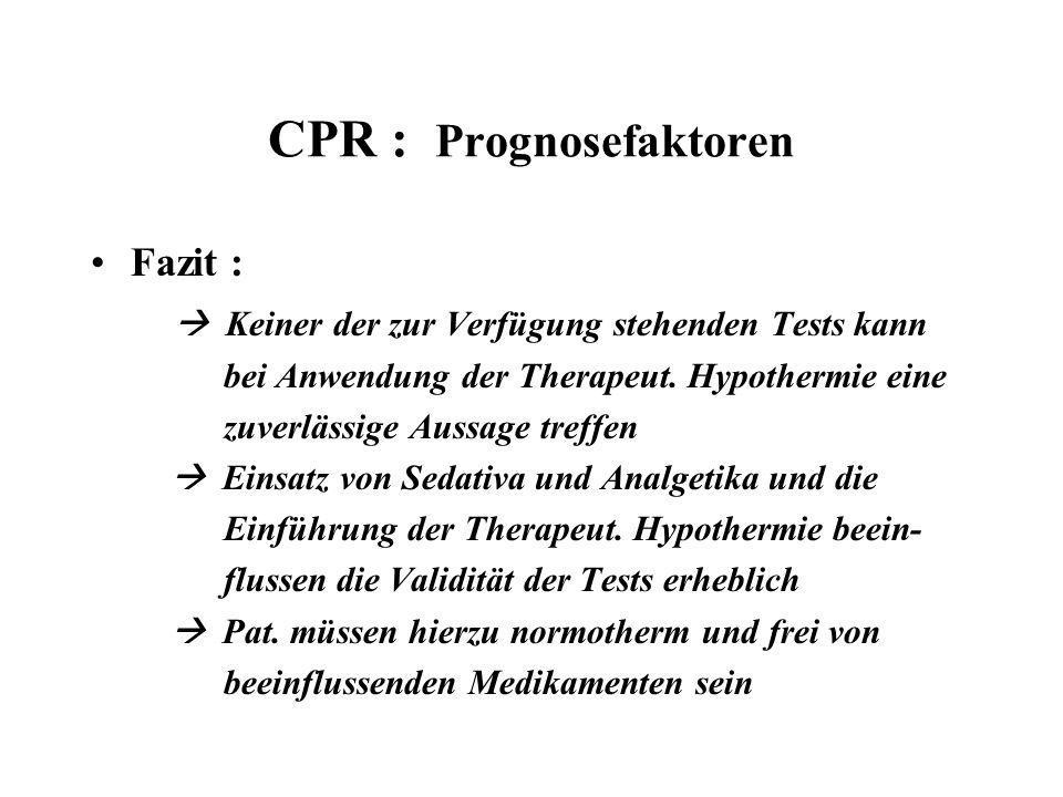 CPR : Prognosefaktoren Fazit :  Keiner der zur Verfügung stehenden Tests kann bei Anwendung der Therapeut. Hypothermie eine zuverlässige Aussage tref