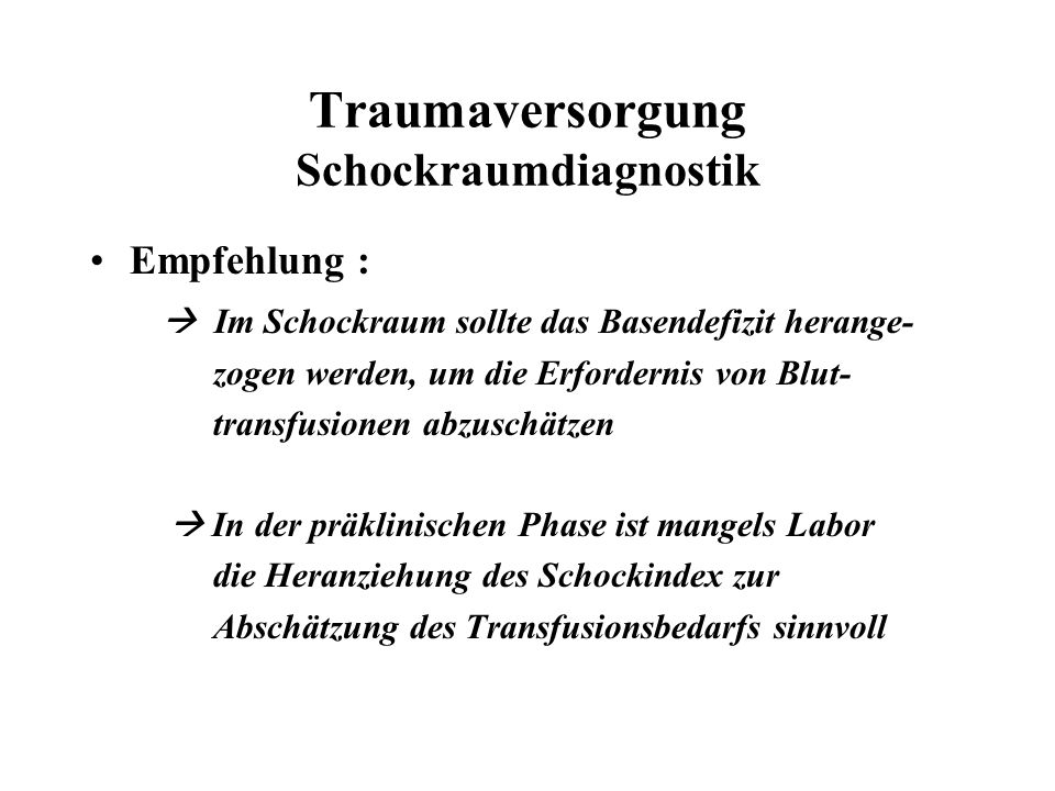 Traumaversorgung Schockraumdiagnostik Empfehlung :  Im Schockraum sollte das Basendefizit herange- zogen werden, um die Erfordernis von Blut- transfu