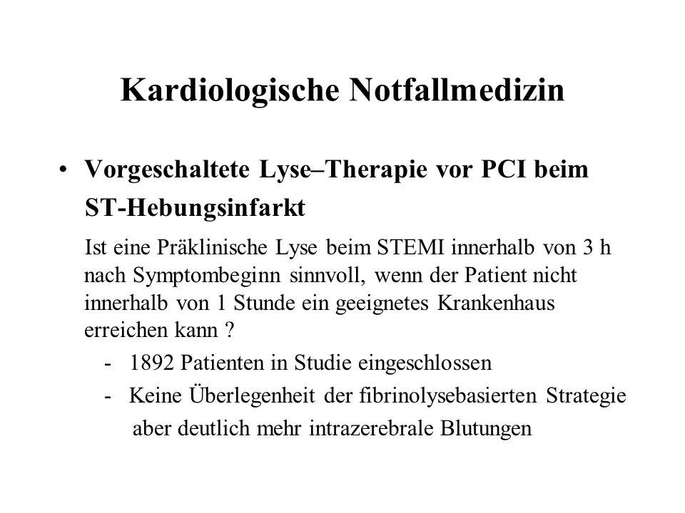 Kardiologische Notfallmedizin Vorgeschaltete Lyse–Therapie vor PCI beim ST-Hebungsinfarkt Ist eine Präklinische Lyse beim STEMI innerhalb von 3 h nach