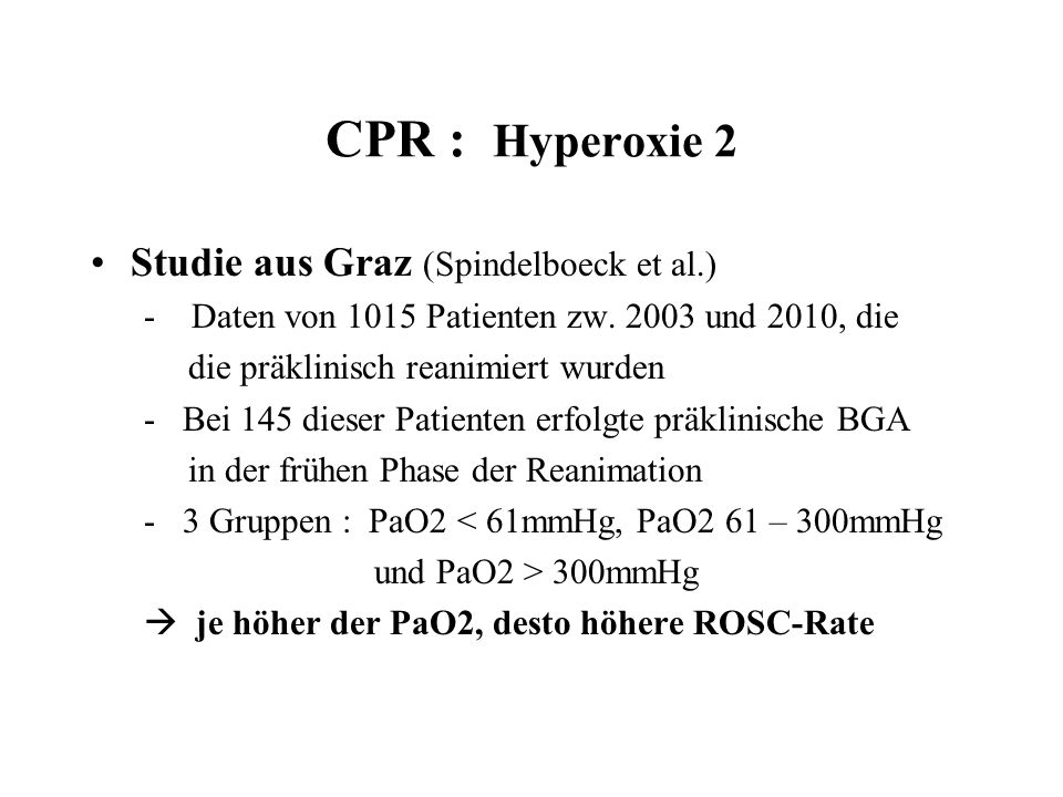 CPR : Hyperoxie 2 Studie aus Graz (Spindelboeck et al.) - Daten von 1015 Patienten zw. 2003 und 2010, die die präklinisch reanimiert wurden - Bei 145