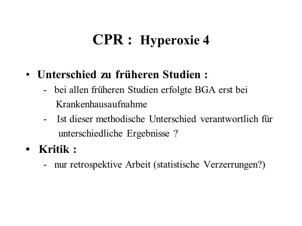 CPR : Hyperoxie 4 Unterschied zu früheren Studien : - bei allen früheren Studien erfolgte BGA erst bei Krankenhausaufnahme - Ist dieser methodische Un