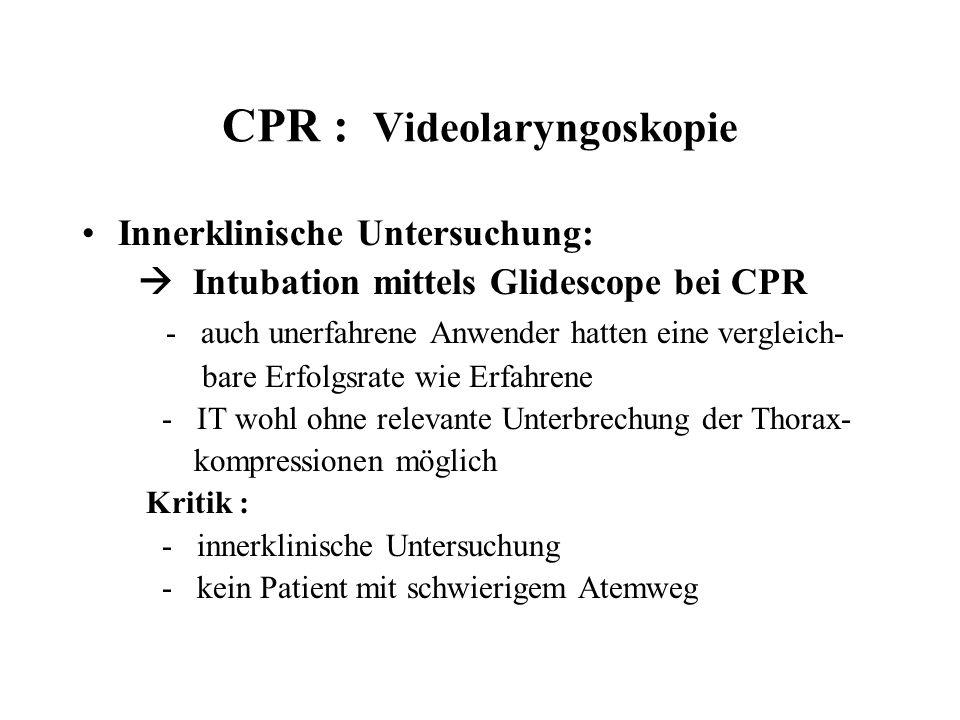 CPR : Videolaryngoskopie Innerklinische Untersuchung:  Intubation mittels Glidescope bei CPR - auch unerfahrene Anwender hatten eine vergleich- bare