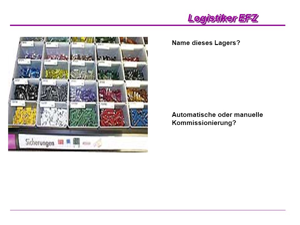 Logistiker EFZ Name dieses Lagers? Automatische oder manuelle Kommissionierung?