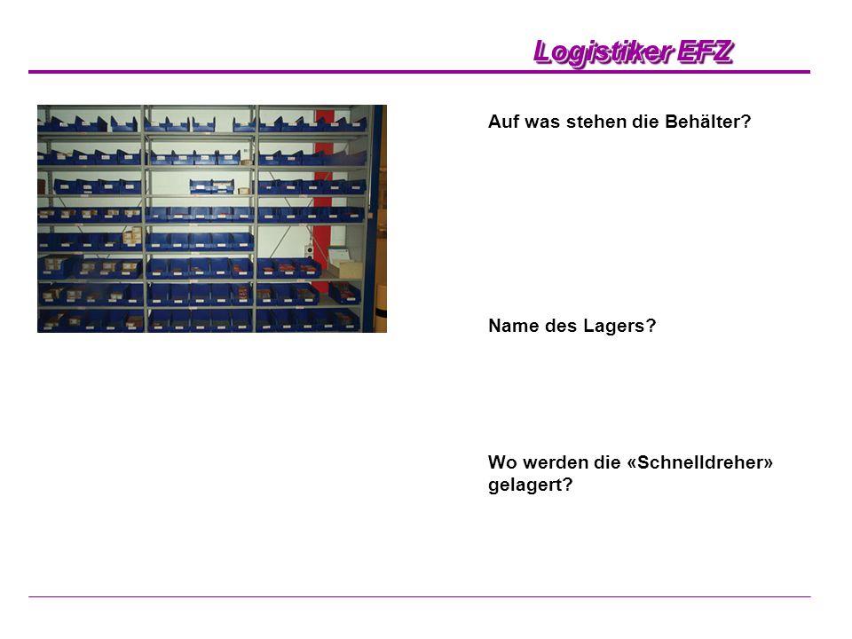 Logistiker EFZ Auf was stehen die Behälter? Name des Lagers? Wo werden die «Schnelldreher» gelagert?
