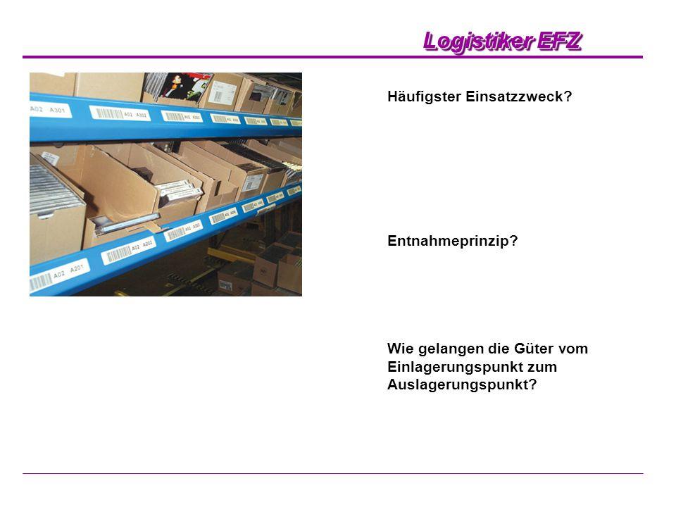 Logistiker EFZ Häufigster Einsatzzweck? Entnahmeprinzip? Wie gelangen die Güter vom Einlagerungspunkt zum Auslagerungspunkt?