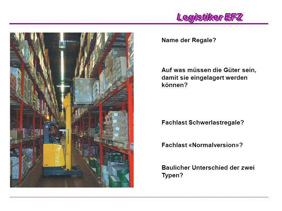 Logistiker EFZ Name der Regale? Auf was müssen die Güter sein, damit sie eingelagert werden können? Fachlast Schwerlastregale? Fachlast «Normalversion