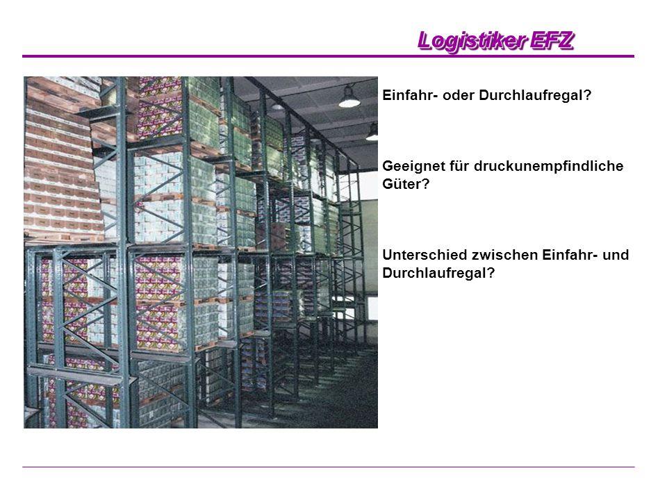 Logistiker EFZ Einfahr- oder Durchlaufregal? Geeignet für druckunempfindliche Güter? Unterschied zwischen Einfahr- und Durchlaufregal?