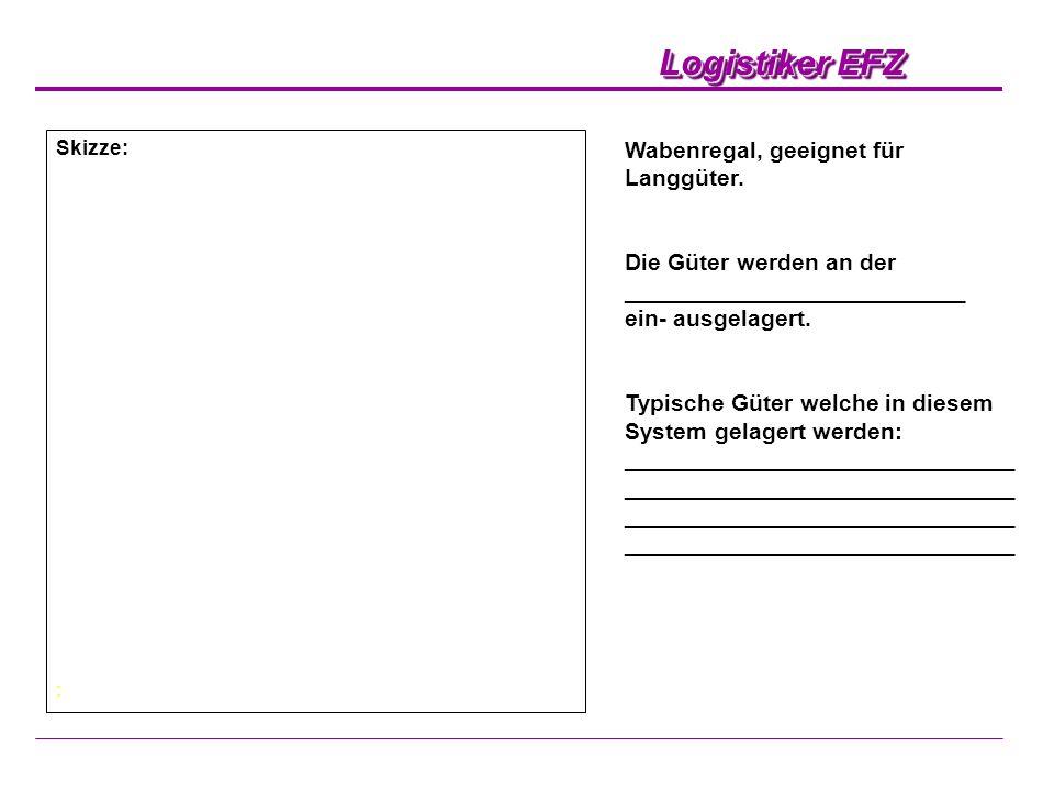 Logistiker EFZ Wabenregal, geeignet für Langgüter. Die Güter werden an der __________________________ ein- ausgelagert. Typische Güter welche in diese