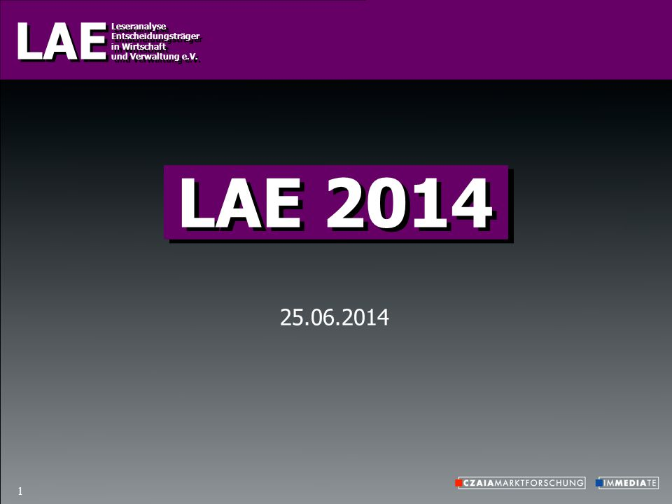 2014 LAE Leseranalyse Entscheidungsträger in Wirtschaft und Verwaltung e.V. Leseranalyse Entscheidungsträger in Wirtschaft und Verwaltung e.V. 1 25.06
