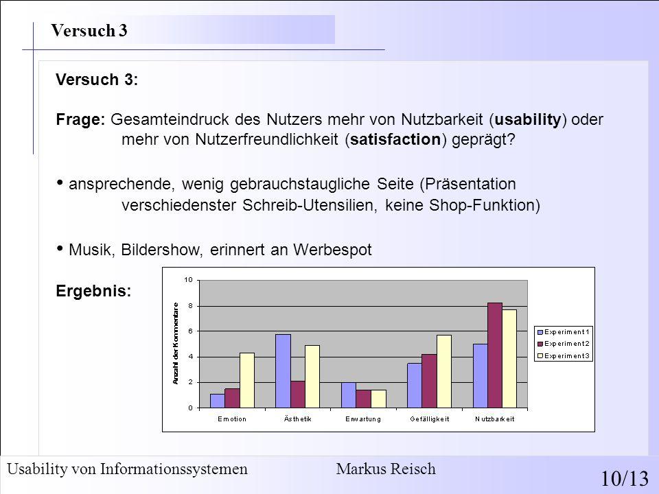 Usability von Informationssystemen Markus Reisch 10/13 Versuch 3: Frage: Gesamteindruck des Nutzers mehr von Nutzbarkeit (usability) oder mehr von Nut
