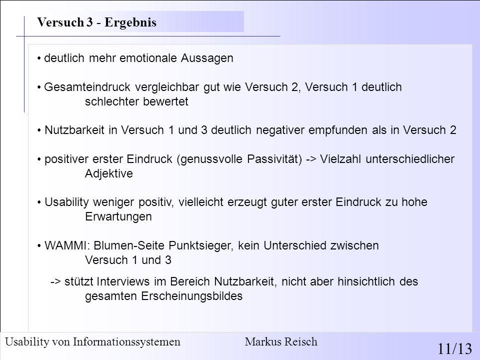 Usability von Informationssystemen Markus Reisch 11/13 deutlich mehr emotionale Aussagen Gesamteindruck vergleichbar gut wie Versuch 2, Versuch 1 deut