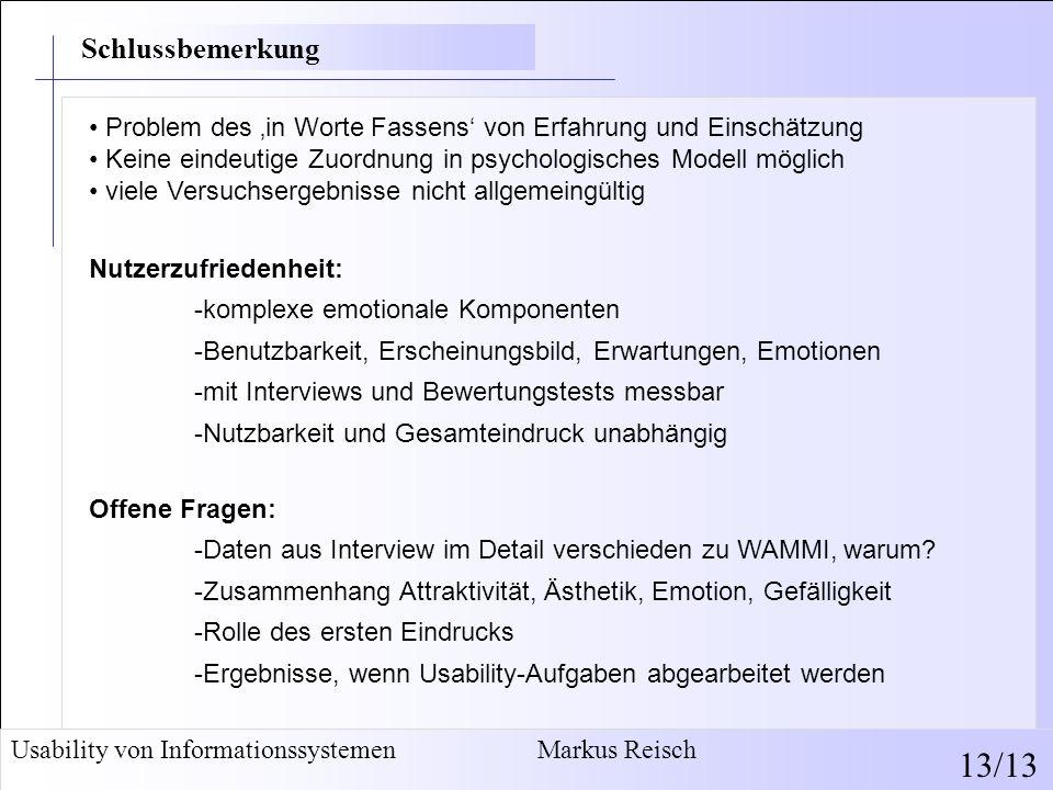 Usability von Informationssystemen Markus Reisch 13/13 Problem des 'in Worte Fassens' von Erfahrung und Einschätzung Keine eindeutige Zuordnung in psy