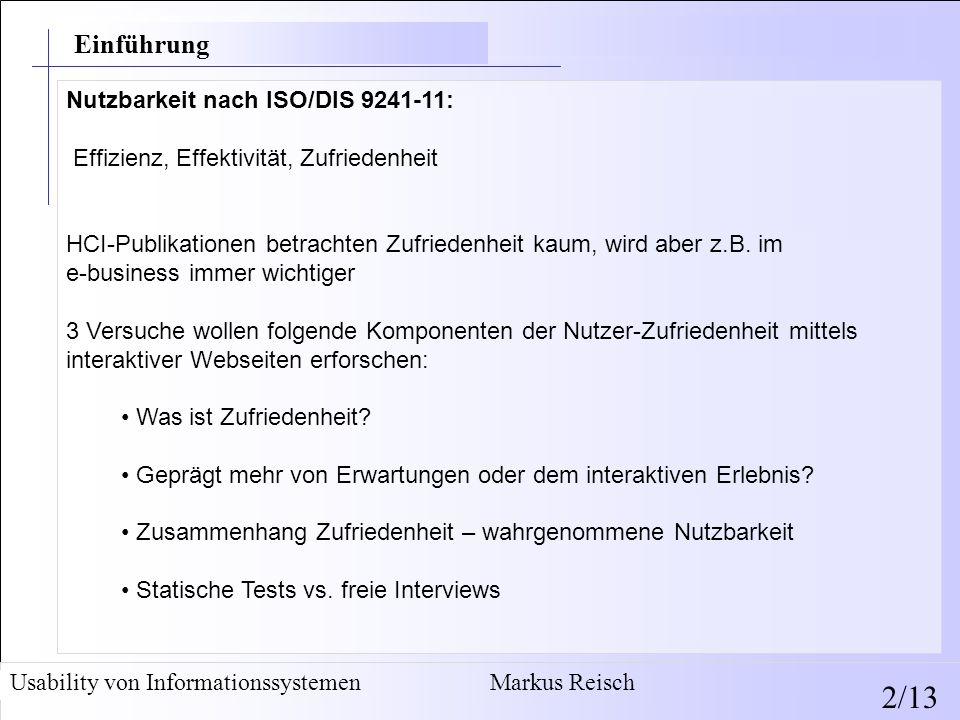 Szene verändern Usability von Informationssystemen Markus Reisch 2/13 Einführung Nutzbarkeit nach ISO/DIS 9241-11: Effizienz, Effektivität, Zufriedenh