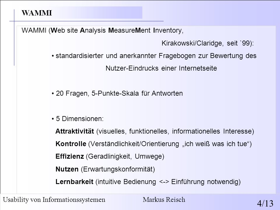 WAMMI (Web site Analysis MeasureMent Inventory, Kirakowski/Claridge, seit `99): standardisierter und anerkannter Fragebogen zur Bewertung des Nutzer-E