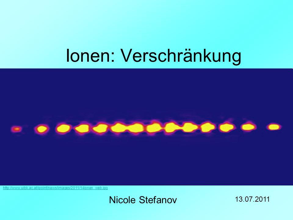 Ionen: Verschränkung Nicole Stefanov 13.07.2011 http://www.uibk.ac.at/ipoint/news/images/2011/14ionen_web.jpg