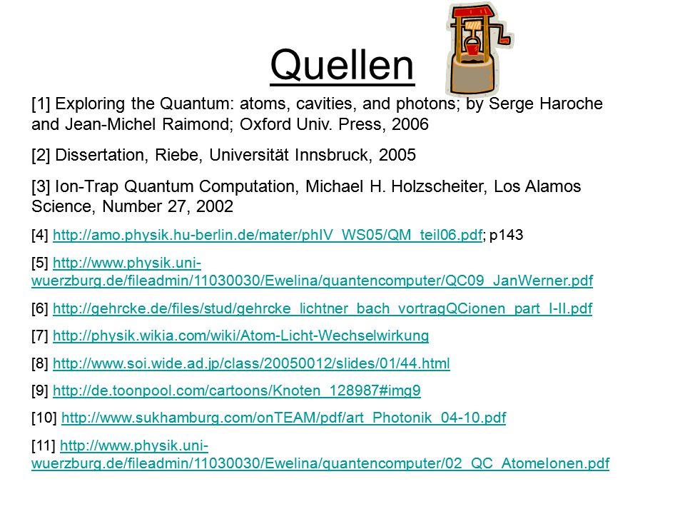 Quellen [1] Exploring the Quantum: atoms, cavities, and photons; by Serge Haroche and Jean-Michel Raimond; Oxford Univ. Press, 2006 [2] Dissertation,