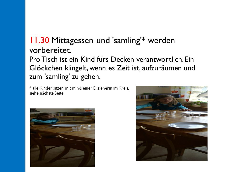 11.30 Mittagessen und samling * werden vorbereitet.