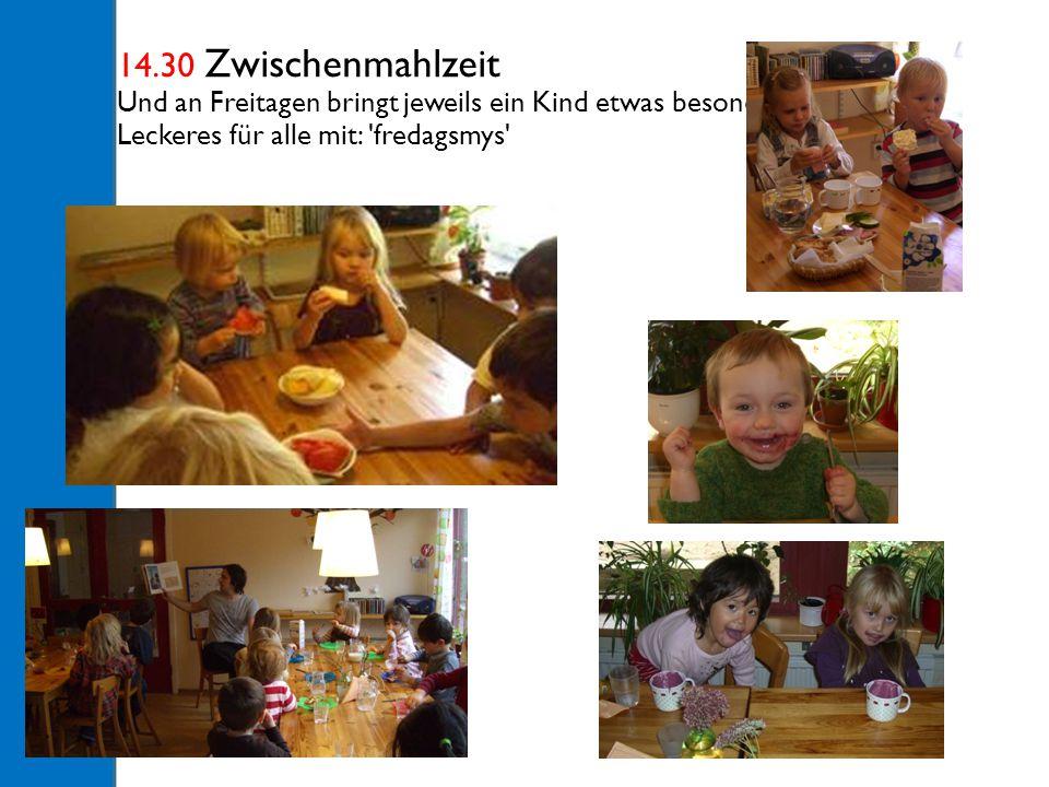 14.30 Zwischenmahlzeit Und an Freitagen bringt jeweils ein Kind etwas besonders Leckeres für alle mit: fredagsmys