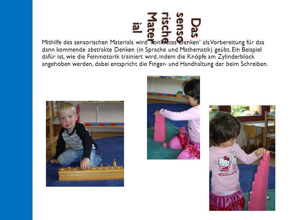 Das senso rische Mater ial Mithilfe des sensorischen Materials wird konkretes Denken als Vorbereitung für das dann kommende abstrakte Denken (in Sprache und Mathematik) geübt.