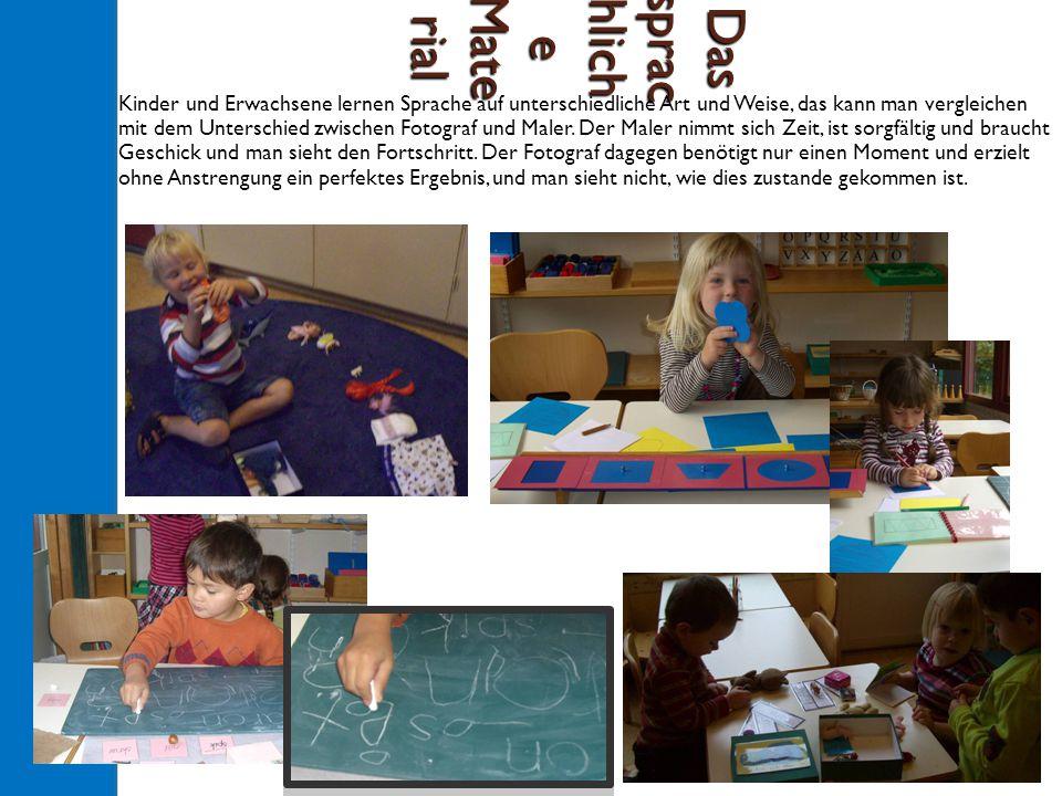 Das sprac hlich e Mate rial Kinder und Erwachsene lernen Sprache auf unterschiedliche Art und Weise, das kann man vergleichen mit dem Unterschied zwischen Fotograf und Maler.