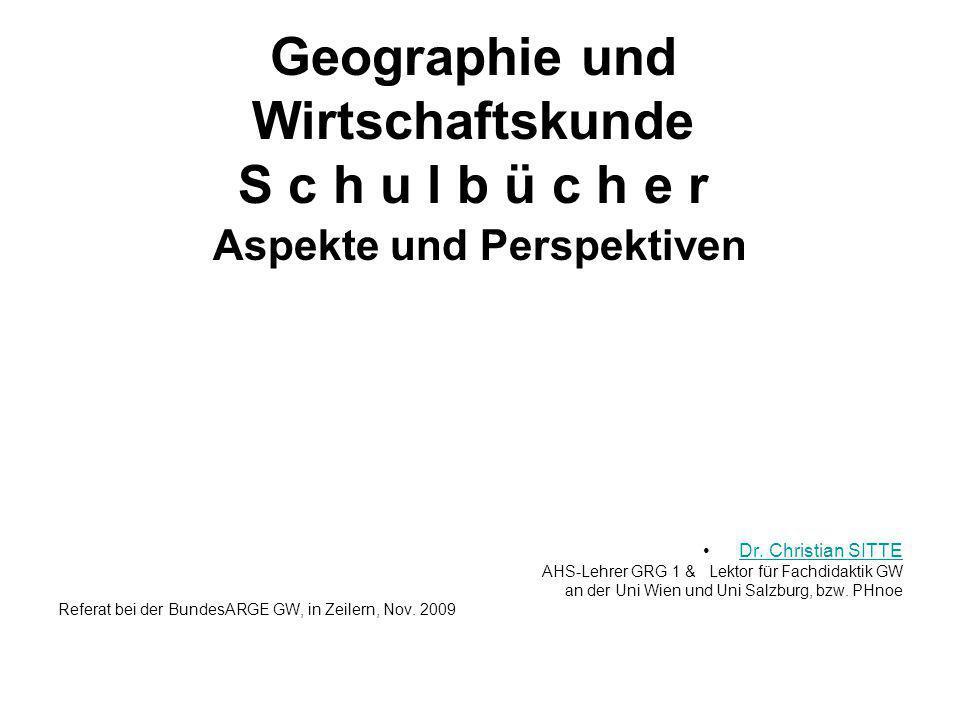 Geographie und Wirtschaftskunde S c h u l b ü c h e r Aspekte und Perspektiven Dr. Christian SITTE AHS-Lehrer GRG 1 & Lektor für Fachdidaktik GW an de