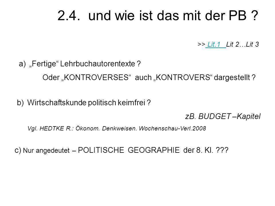 """2.4. und wie ist das mit der PB ? >> Lit.1 Lit 2…Lit 3 Lit.1 a)""""Fertige"""" Lehrbuchautorentexte ? Oder """"KONTROVERSES"""" auch """"KONTROVERS"""" dargestellt ? b)"""