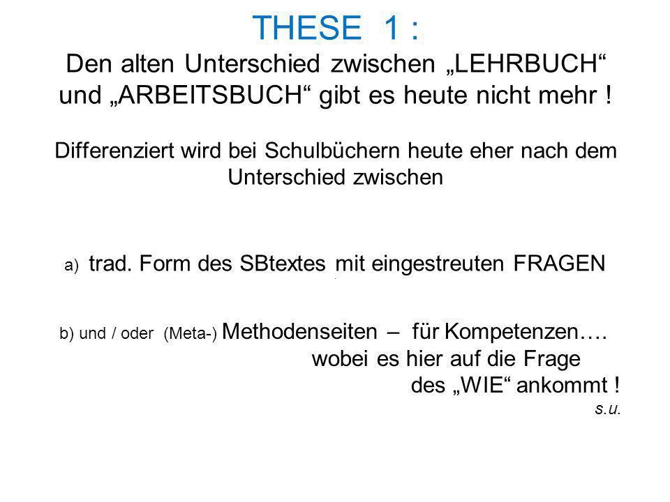 """THESE 1 : Den alten Unterschied zwischen """"LEHRBUCH"""" und """"ARBEITSBUCH"""" gibt es heute nicht mehr ! Differenziert wird bei Schulbüchern heute eher nach d"""