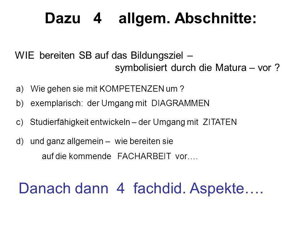 Dazu 4 allgem. Abschnitte: WIE bereiten SB auf das Bildungsziel – symbolisiert durch die Matura – vor ? a) Wie gehen sie mit KOMPETENZEN um ? b) exemp