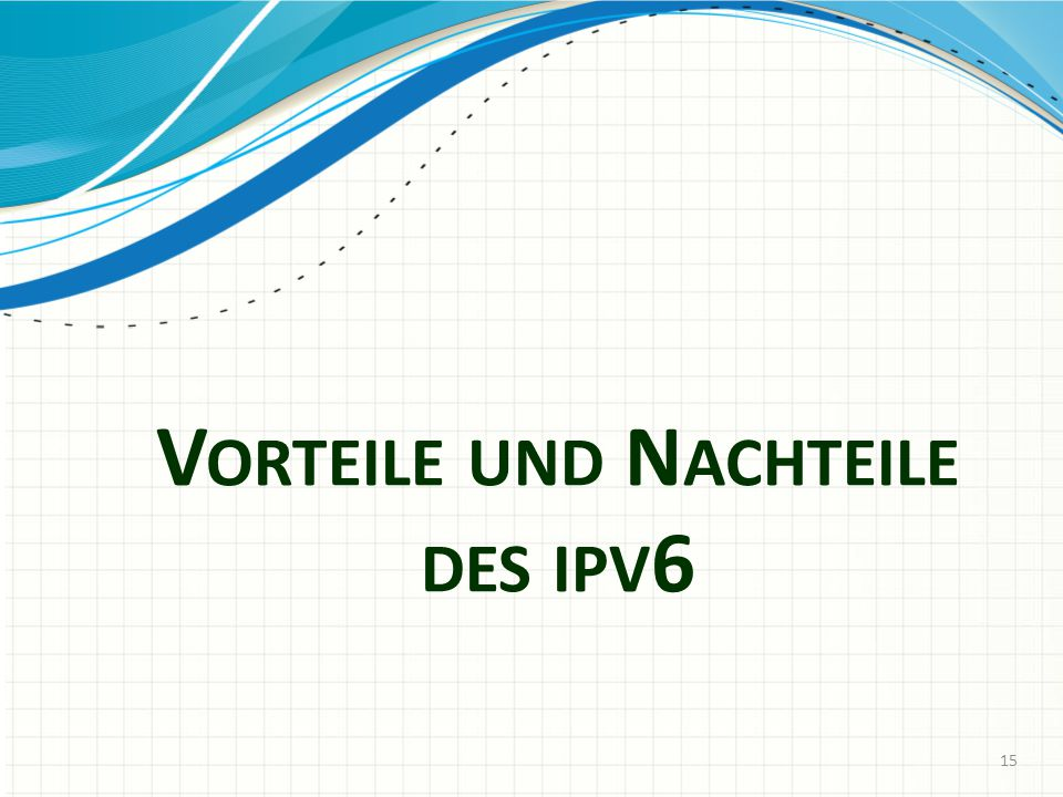 V ORTEILE UND N ACHTEILE DES IPV 6 15