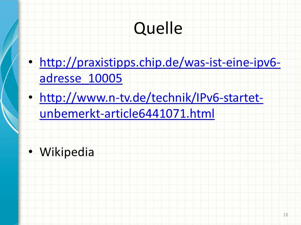 Quelle http://praxistipps.chip.de/was-ist-eine-ipv6- adresse_10005 http://praxistipps.chip.de/was-ist-eine-ipv6- adresse_10005 http://www.n-tv.de/technik/IPv6-startet- unbemerkt-article6441071.html http://www.n-tv.de/technik/IPv6-startet- unbemerkt-article6441071.html Wikipedia 18