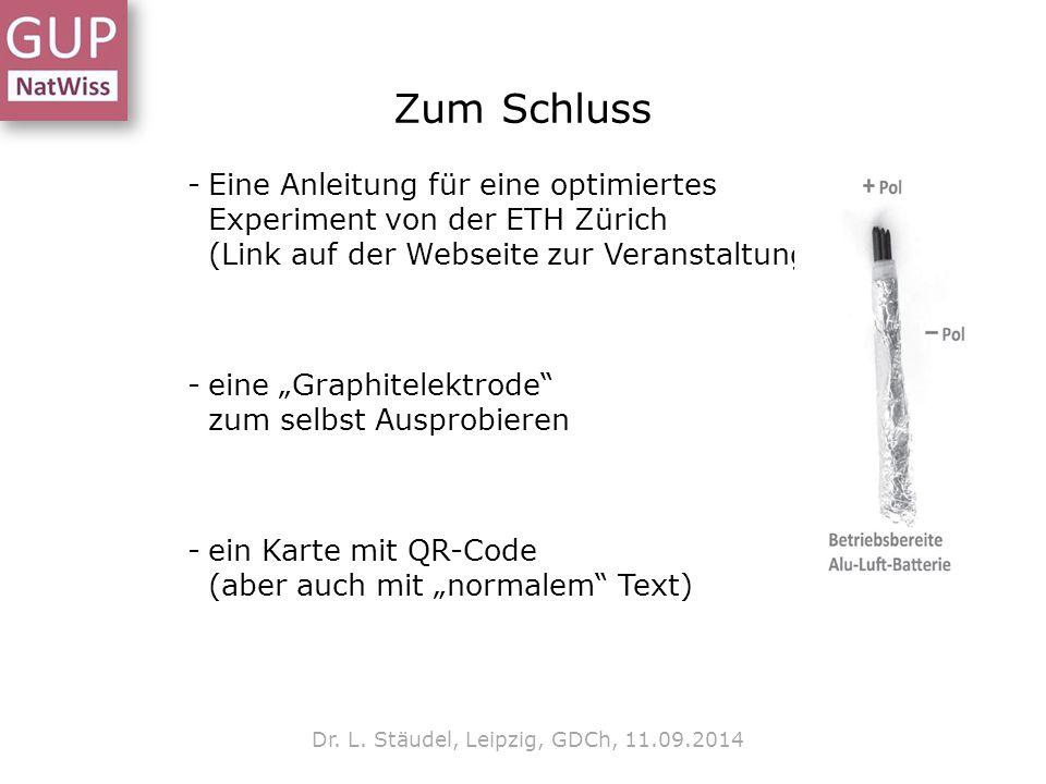 Zum Schluss Dr. L. Stäudel, Leipzig, GDCh, 11.09.2014 -Eine Anleitung für eine optimiertes Experiment von der ETH Zürich (Link auf der Webseite zur Ve