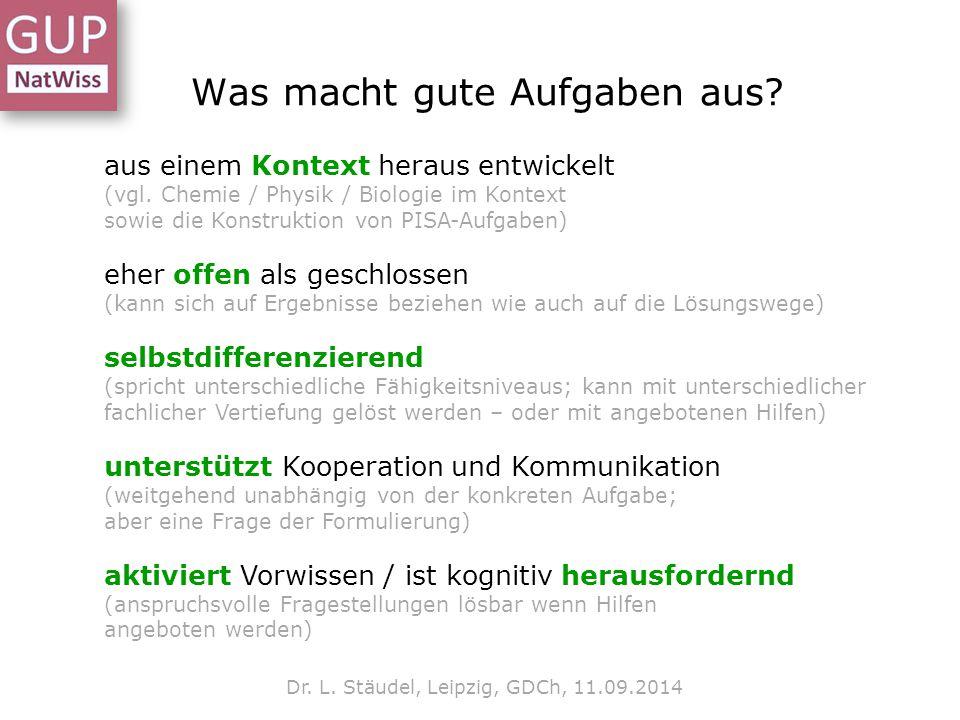 Was macht gute Aufgaben aus? Dr. L. Stäudel, Leipzig, GDCh, 11.09.2014 aus einem Kontext heraus entwickelt (vgl. Chemie / Physik / Biologie im Kontext