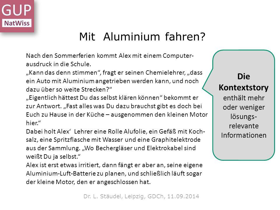 """Mit Aluminium fahren? Dr. L. Stäudel, Leipzig, GDCh, 11.09.2014 Nach den Sommerferien kommt Alex mit einem Computer- ausdruck in die Schule. """"Kann das"""