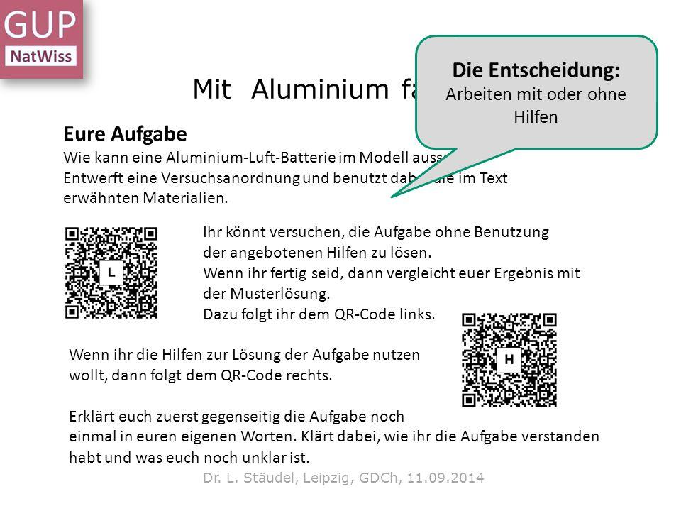 Mit Aluminium fahren? Dr. L. Stäudel, Leipzig, GDCh, 11.09.2014 Eure Aufgabe Wie kann eine Aluminium-Luft-Batterie im Modell aussehen? Entwerft eine V