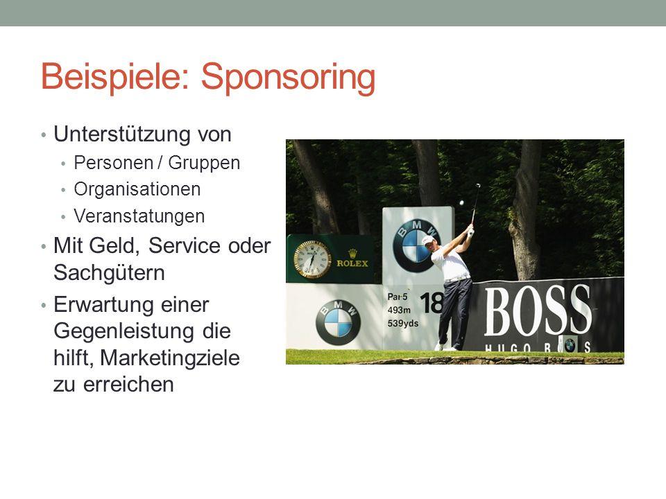 Beispiele: Sponsoring Unterstützung von Personen / Gruppen Organisationen Veranstatungen Mit Geld, Service oder Sachgütern Erwartung einer Gegenleistu