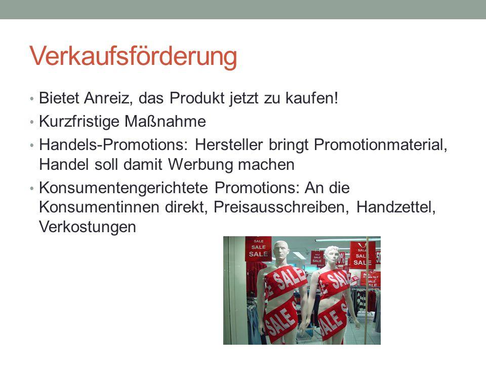 Verkaufsförderung Bietet Anreiz, das Produkt jetzt zu kaufen! Kurzfristige Maßnahme Handels-Promotions: Hersteller bringt Promotionmaterial, Handel so